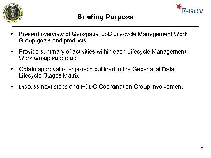 Briefing Purpose • Present overview of Geospatial Lo. B Lifecycle Management Work Group goals