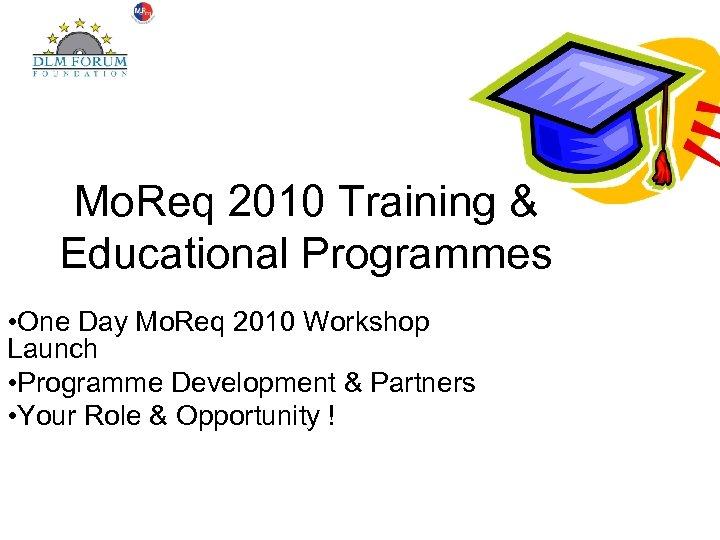 Mo. Req 2010 Training & Educational Programmes • One Day Mo. Req 2010 Workshop