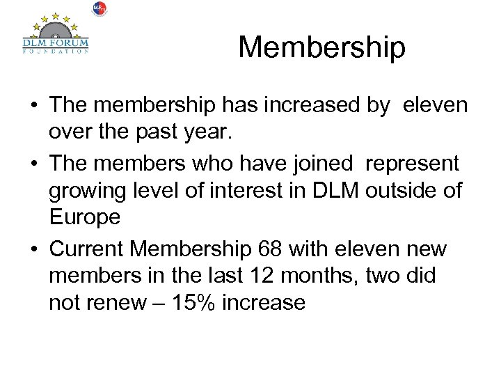 Membership • The membership has increased by eleven over the past year. • The