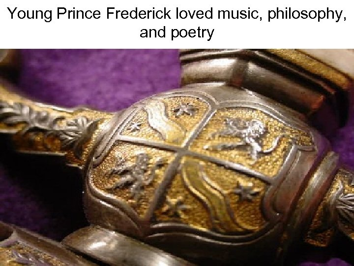 Young Prince Frederick loved music, philosophy, and poetry