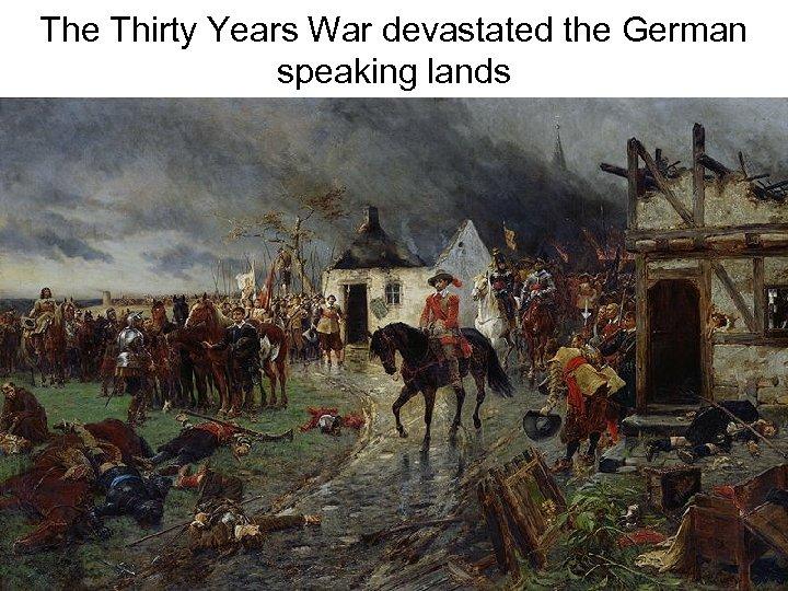 The Thirty Years War devastated the German speaking lands
