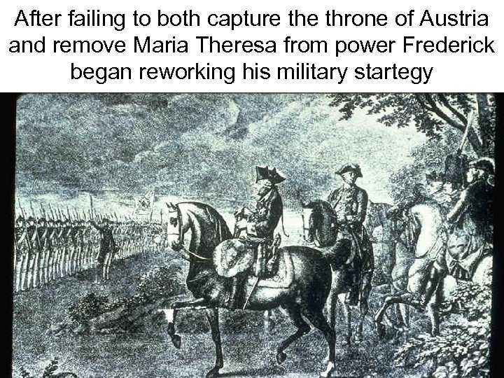 After failing to both capture throne of Austria and remove Maria Theresa from power