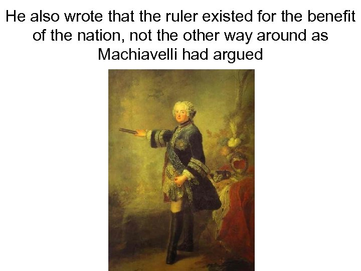 He also wrote that the ruler existed for the benefit of the nation, not