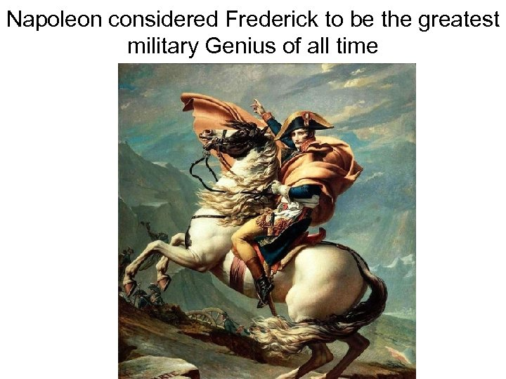 Napoleon considered Frederick to be the greatest military Genius of all time
