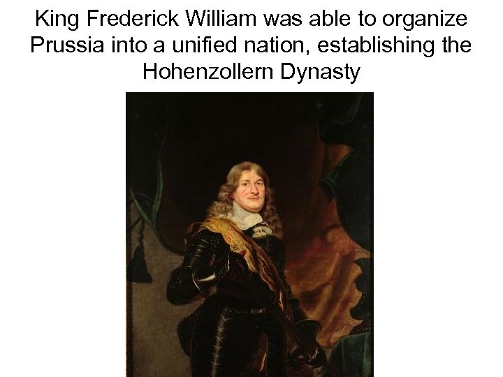 King Frederick William was able to organize Prussia into a unified nation, establishing the