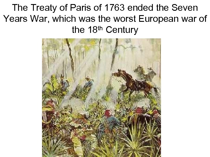The Treaty of Paris of 1763 ended the Seven Years War, which was the