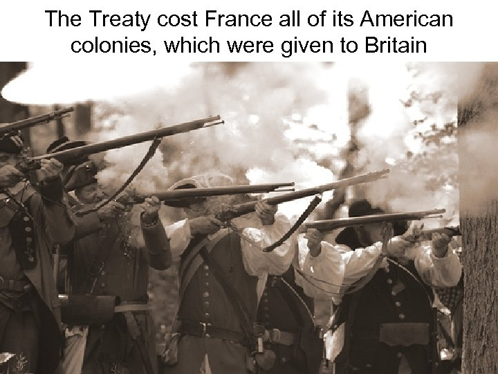 The Treaty cost France all of its American colonies, which were given to Britain