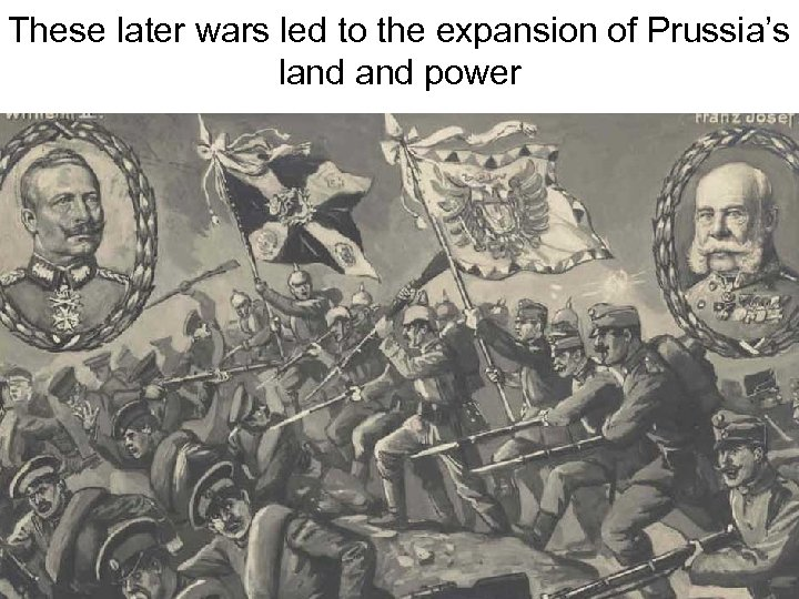 These later wars led to the expansion of Prussia's land power