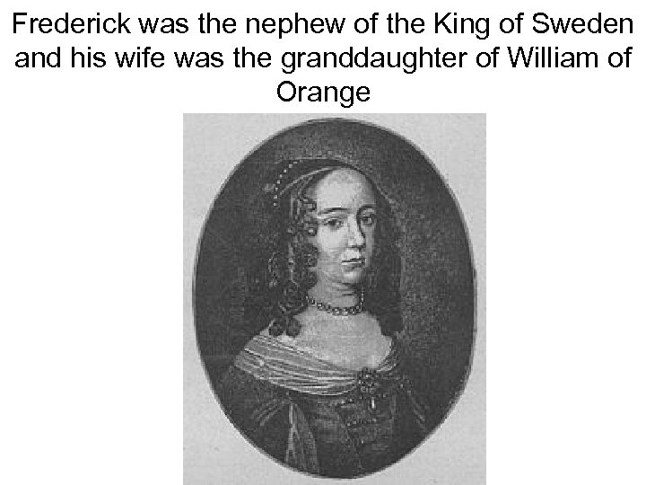 Frederick was the nephew of the King of Sweden and his wife was the
