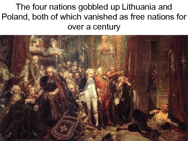 The four nations gobbled up Lithuania and Poland, both of which vanished as free