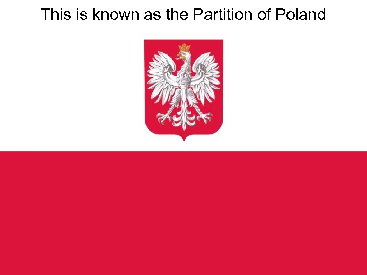This is known as the Partition of Poland