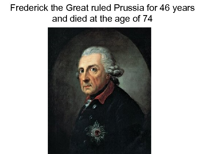 Frederick the Great ruled Prussia for 46 years and died at the age of