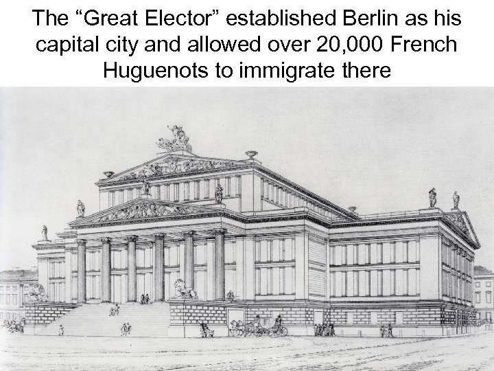 """The """"Great Elector"""" established Berlin as his capital city and allowed over 20, 000"""