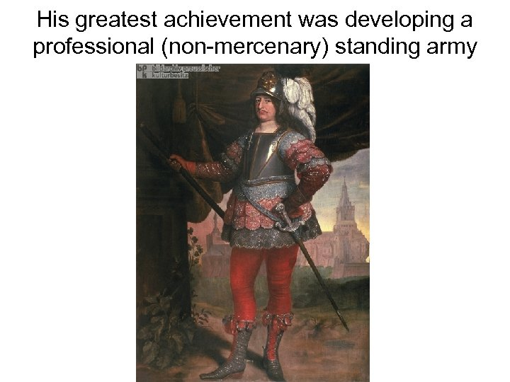 His greatest achievement was developing a professional (non-mercenary) standing army