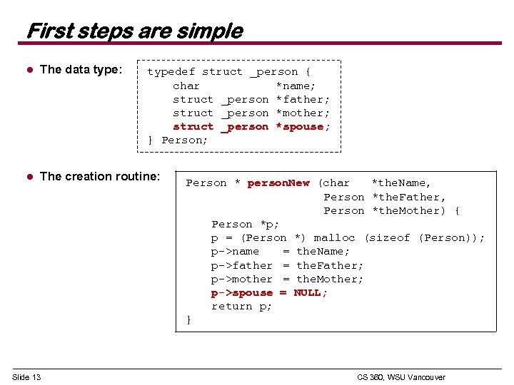 First steps are simple l The data type: l The creation routine: Slide 13