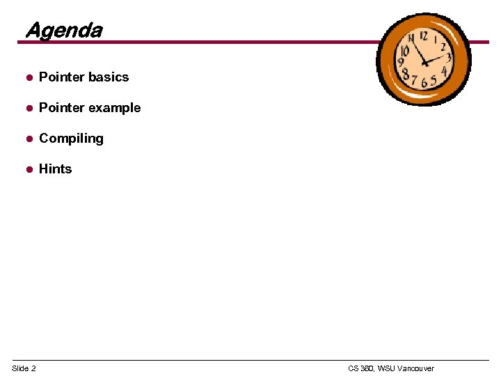 Agenda l Pointer basics l Pointer example l Compiling l Hints Slide 2 CS