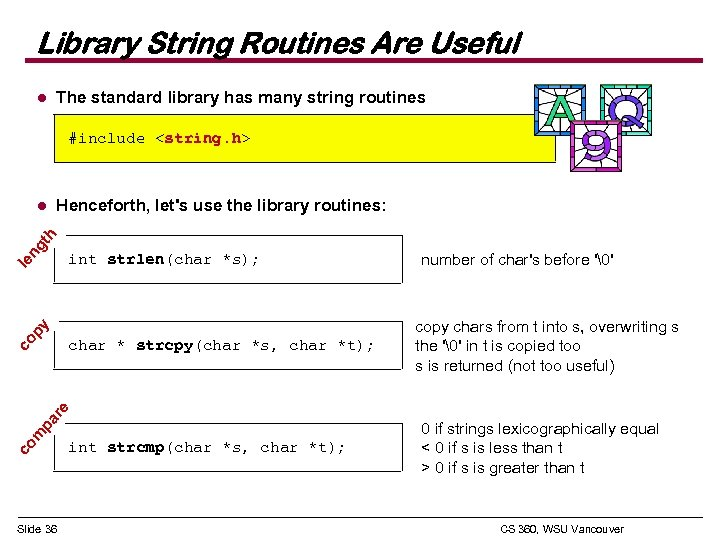 Library String Routines Are Useful l The standard library has many string routines #include