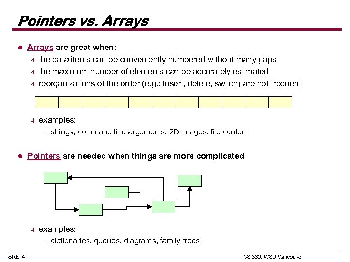 Pointers vs. Arrays l Arrays are great when: 4 the data items can be