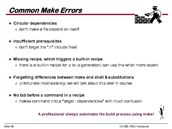 Common Make Errors l Circular dependencies 4 don't make a file depend on itself!