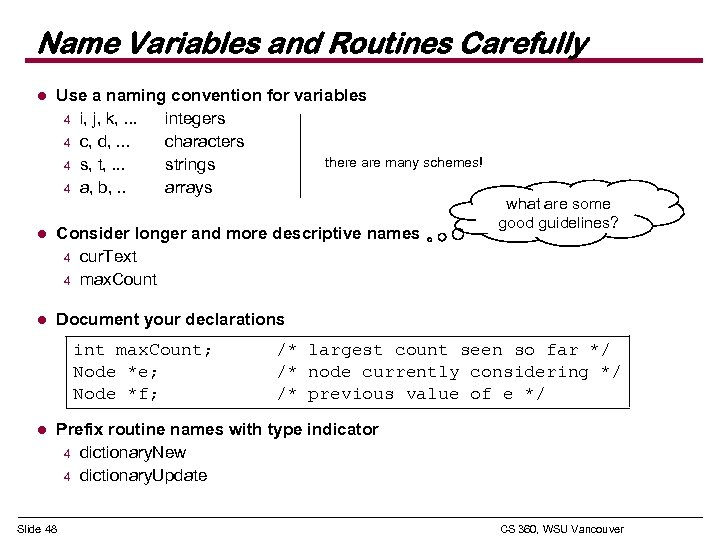 Name Variables and Routines Carefully l Use a naming convention for variables 4 i,