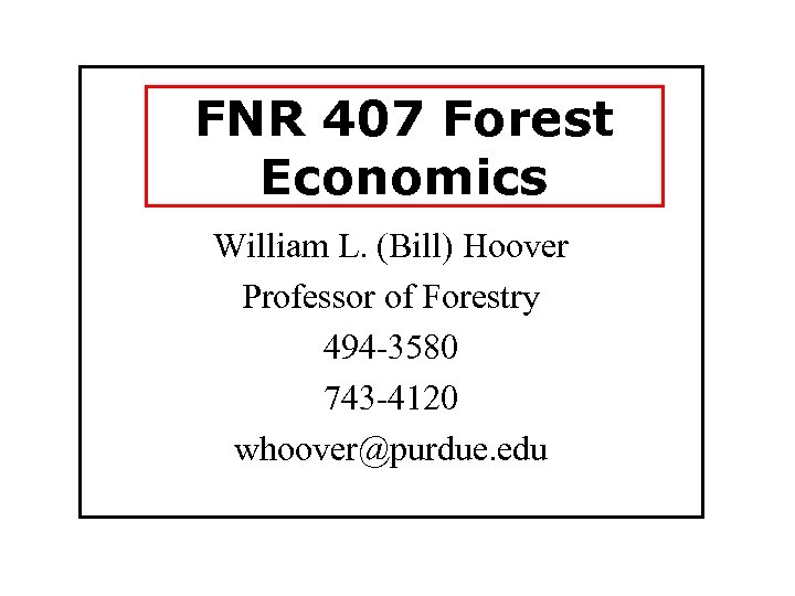 FNR 407 Forest Economics William L. (Bill) Hoover Professor of Forestry 494 -3580 743