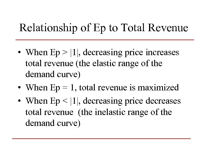 Relationship of Ep to Total Revenue • When Ep > |1|, decreasing price increases