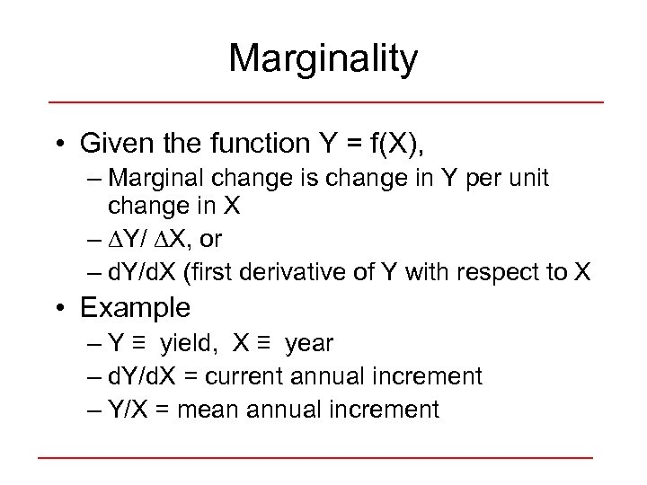 Marginality • Given the function Y = f(X), – Marginal change is change in