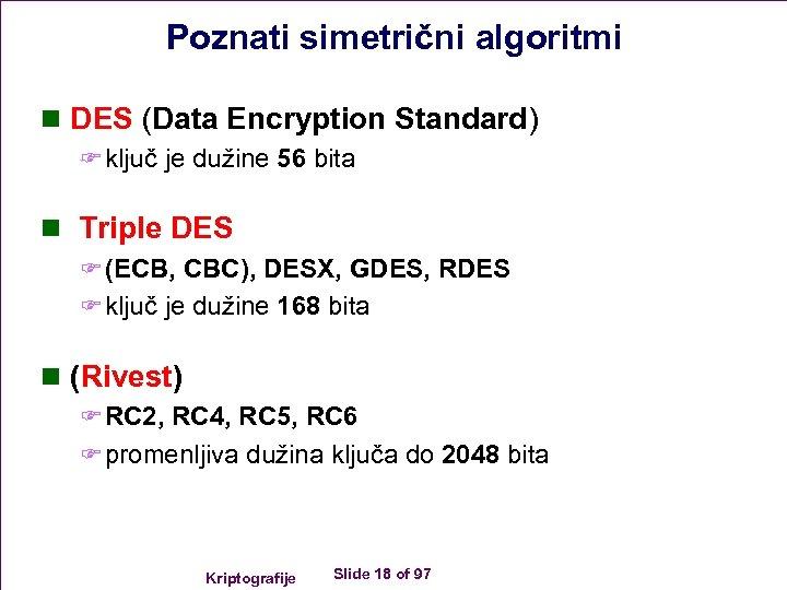 Poznati simetrični algoritmi n DES (Data Encryption Standard) F ključ je dužine 56 bita