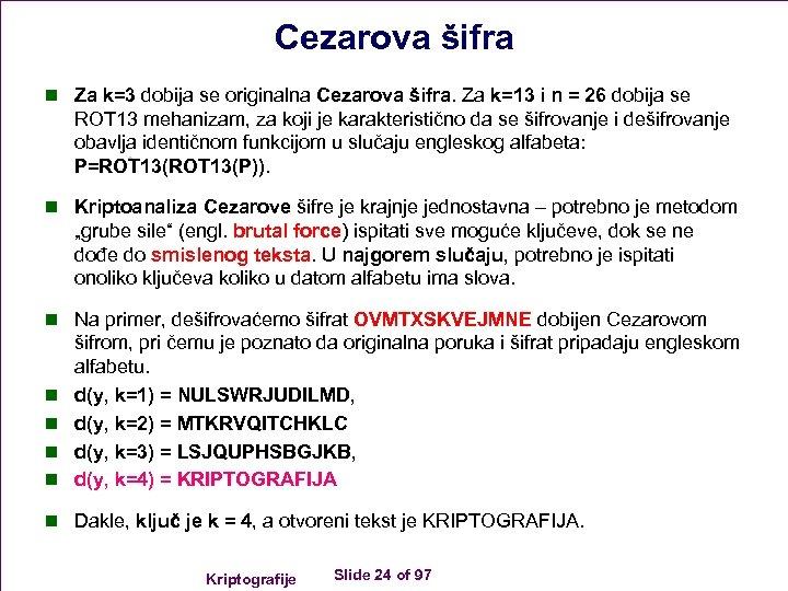 Cezarova šifra n Za k=3 dobija se originalna Cezarova šifra. Za k=13 i n