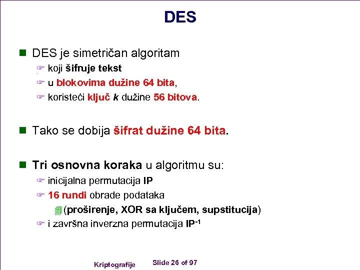 DES n DES je simetričan algoritam F koji šifruje tekst F u blokovima dužine