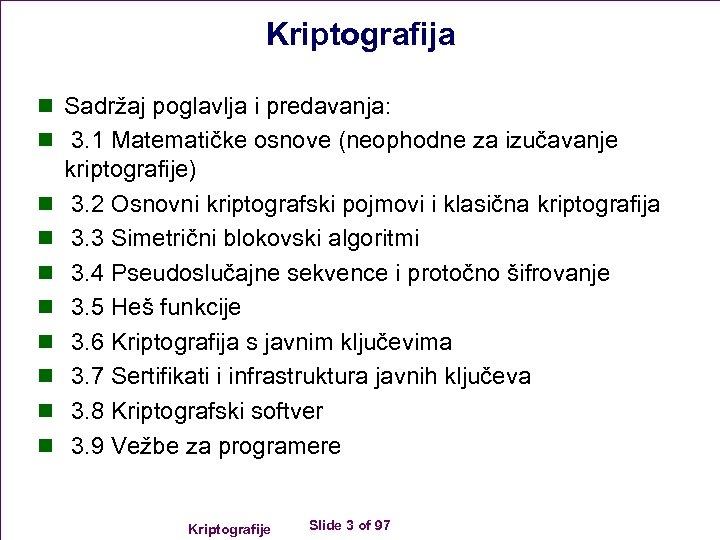 Kriptografija n Sadržaj poglavlja i predavanja: n 3. 1 Matematičke osnove (neophodne za izučavanje