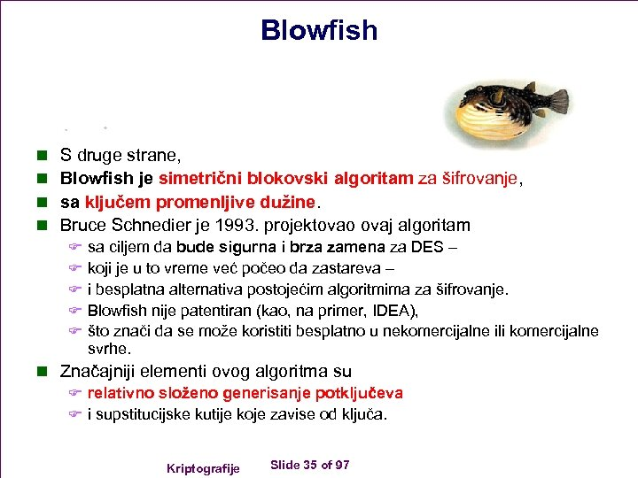Blowfish n n S druge strane, Blowfish je simetrični blokovski algoritam za šifrovanje, sa