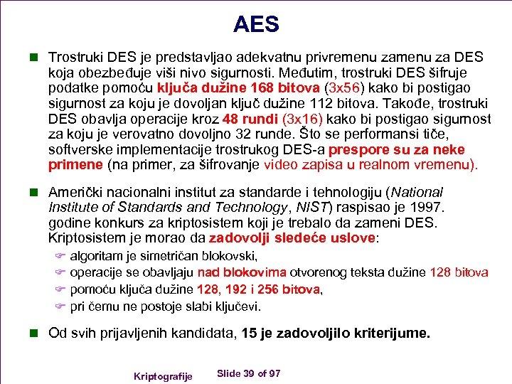 AES n Trostruki DES je predstavljao adekvatnu privremenu za DES koja obezbeđuje viši nivo