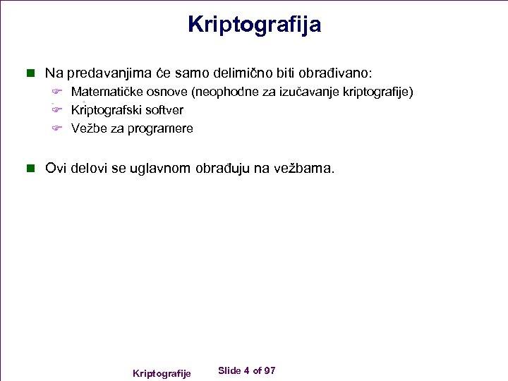Kriptografija n Na predavanjima će samo delimično biti obrađivano: F Matematičke osnove (neophodne za