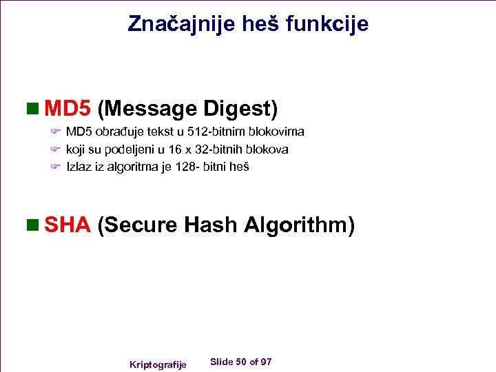 Značajnije heš funkcije n MD 5 (Message Digest) F MD 5 obrađuje tekst u