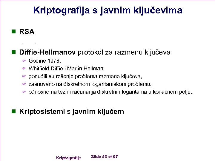 Kriptografija s javnim ključevima n RSA n Diffie-Hellmanov protokol za razmenu ključeva F Godine