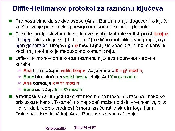 Diffie-Hellmanov protokol za razmenu ključeva n Pretpostavimo da se dve osobe (Ana i Bane)