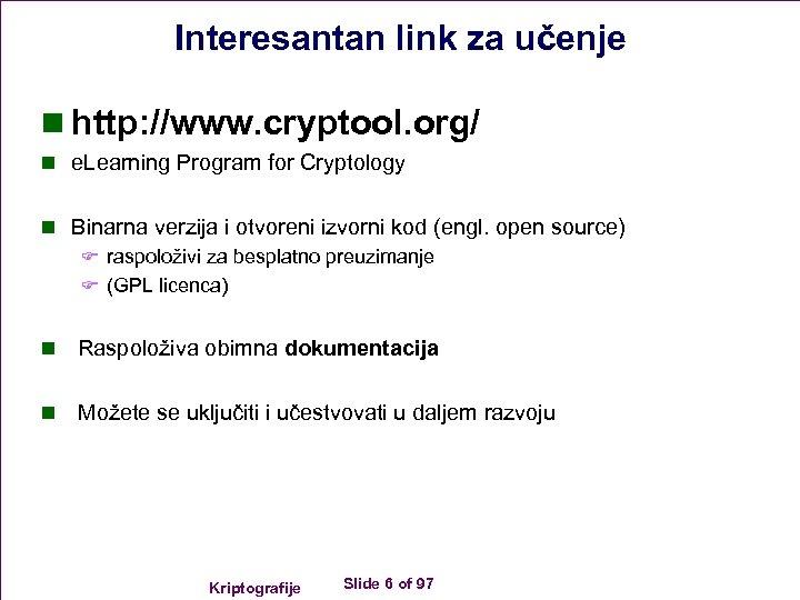 Interesantan link za učenje n http: //www. cryptool. org/ n e. Learning Program for