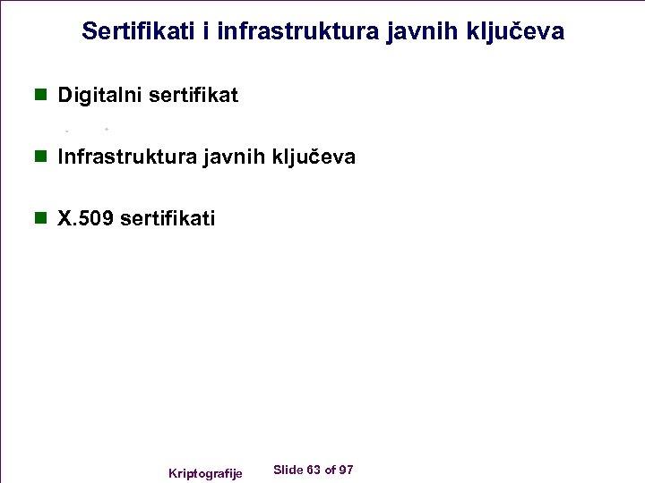 Sertifikati i infrastruktura javnih ključeva n Digitalni sertifikat n Infrastruktura javnih ključeva n X.