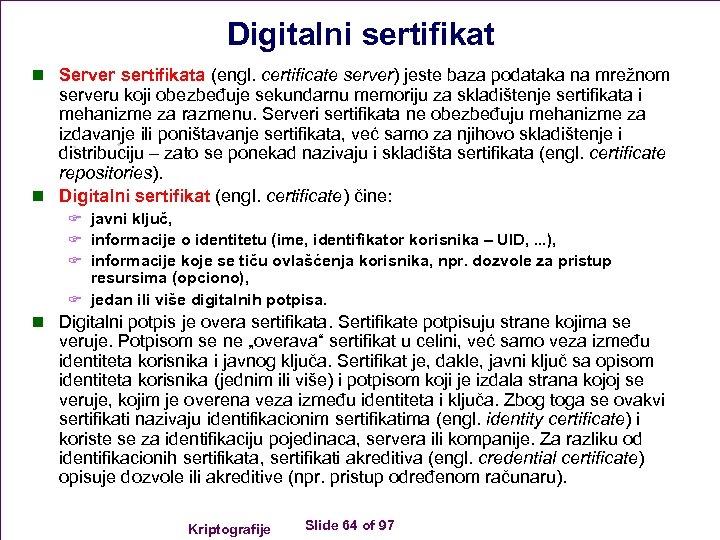 Digitalni sertifikat n Server sertifikata (engl. certificate server) jeste baza podataka na mrežnom serveru