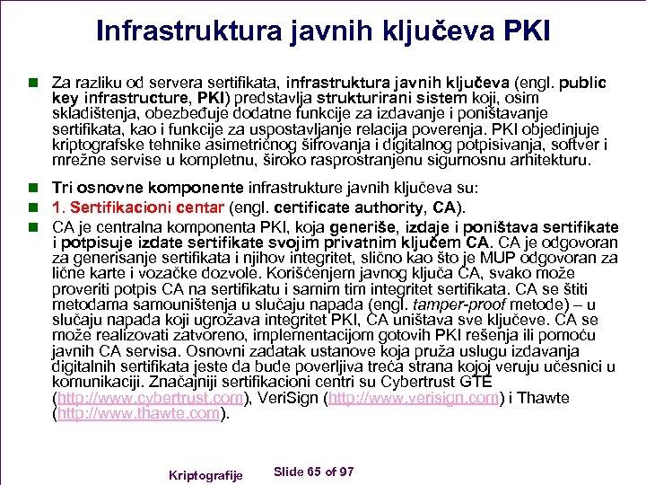 Infrastruktura javnih ključeva PKI n Za razliku od servera sertifikata, infrastruktura javnih ključeva (engl.