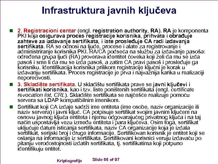 Infrastruktura javnih ključeva n 2. Registracioni centar (engl. registration authority, RA). RA je komponenta