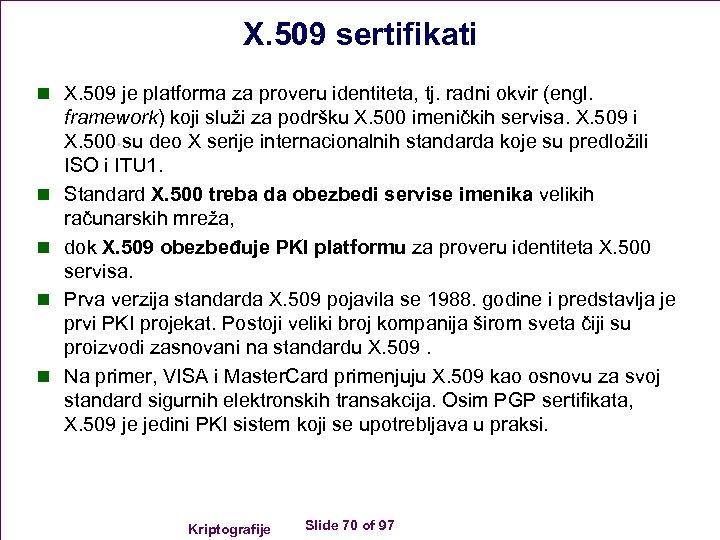 X. 509 sertifikati n X. 509 je platforma za proveru identiteta, tj. radni okvir