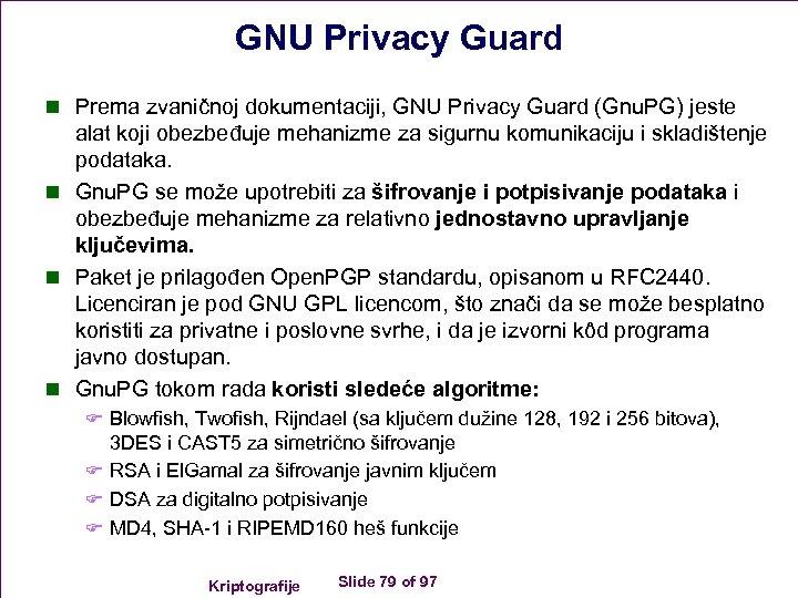 GNU Privacy Guard n Prema zvaničnoj dokumentaciji, GNU Privacy Guard (Gnu. PG) jeste alat