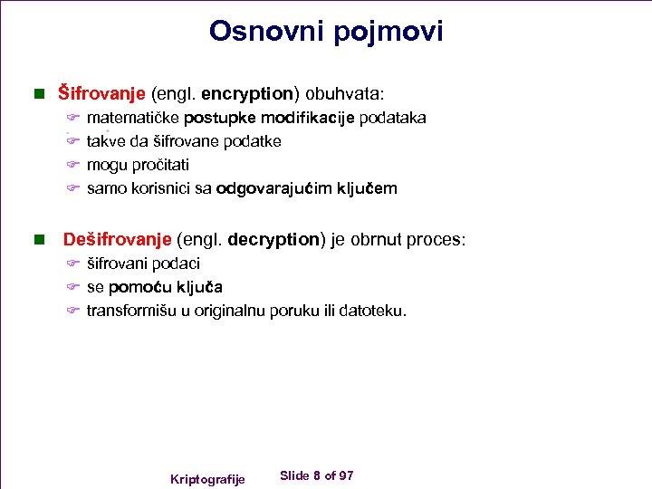 Osnovni pojmovi n Šifrovanje (engl. encryption) obuhvata: F matematičke postupke modifikacije podataka F takve