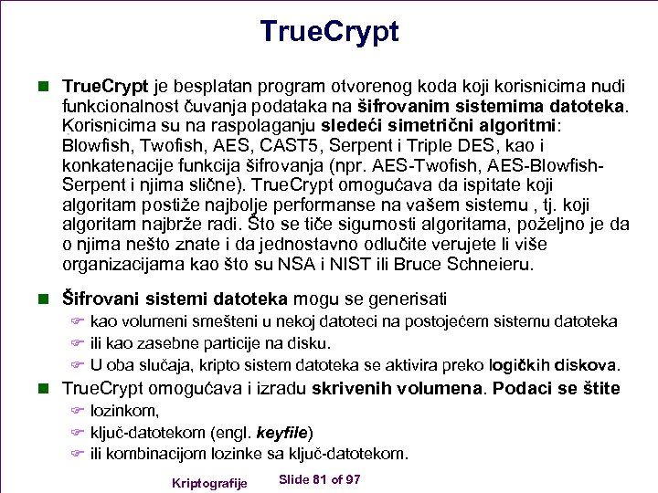 True. Crypt n True. Crypt je besplatan program otvorenog koda koji korisnicima nudi funkcionalnost