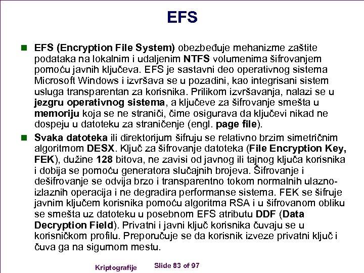 EFS n EFS (Encryption File System) obezbeđuje mehanizme zaštite podataka na lokalnim i udaljenim