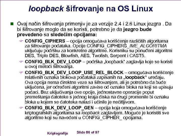 loopback šifrovanje na OS Linux n Ovaj način šifrovanja primenjiv je za verzije 2.