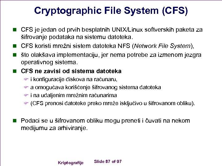 Cryptographic File System (CFS) n CFS je jedan od prvih besplatnih UNIX/Linux softverskih paketa