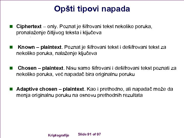 Opšti tipovi napada n Ciphertext – only. Poznat je šifrovani tekst nekoliko poruka, pronalaženje